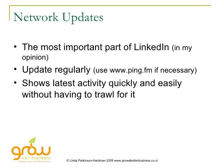 Network Updates <ul><li>The most important part of LinkedIn  (in my opinion) </li></ul><ul><li>Update regularly  (use www....