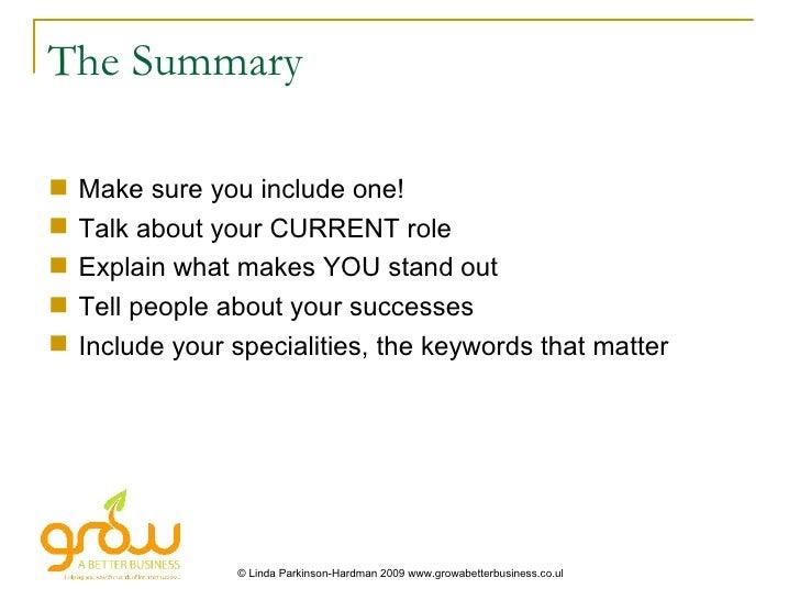 The Summary <ul><li>Make sure you include one! </li></ul><ul><li>Talk about your CURRENT role </li></ul><ul><li>Explain wh...