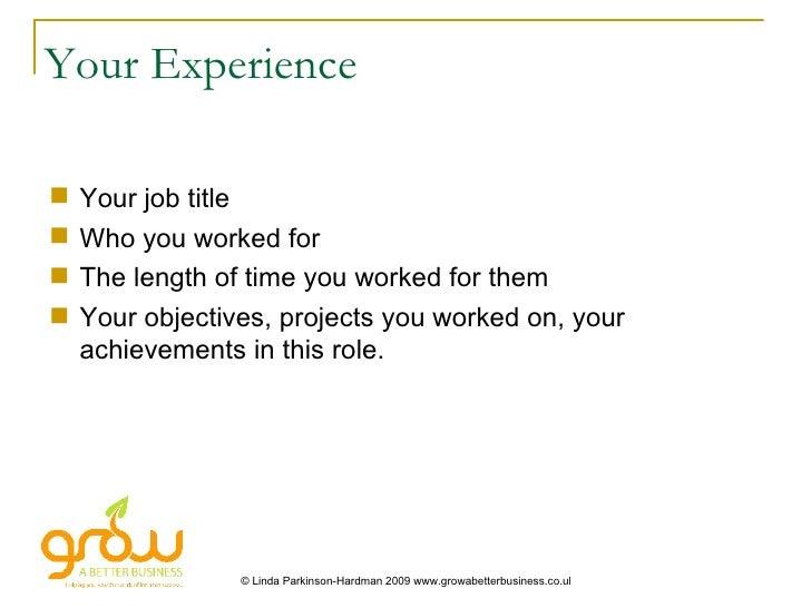 Your Experience <ul><li>Your job title </li></ul><ul><li>Who you worked for  </li></ul><ul><li>The length of time you work...