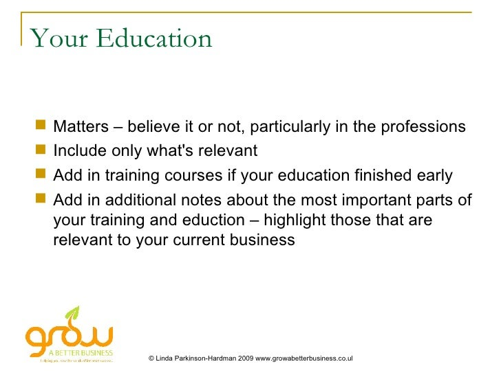 Your Education <ul><li>Matters – believe it or not, particularly in the professions </li></ul><ul><li>Include only what's ...