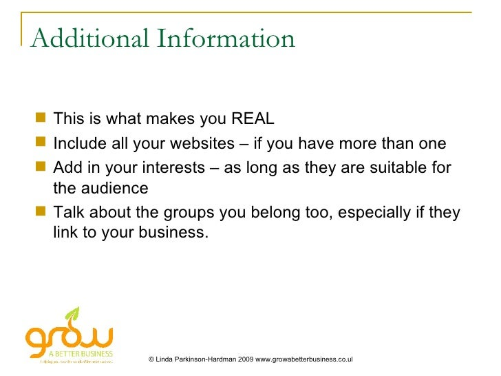 Additional Information <ul><li>This is what makes you REAL </li></ul><ul><li>Include all your websites – if you have more ...