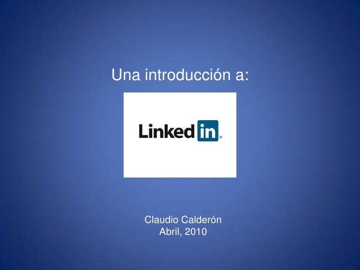 Claudio CalderónAbril, 2010<br />Una introducción a:<br />