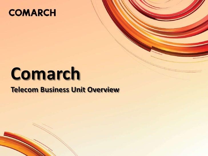Comarch<br />Telecom Business Unit Overview<br />