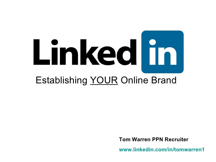 Establishing  YOUR  Online Brand Tom Warren PPN Recruiter www.linkedin.com/in/tomwarren1