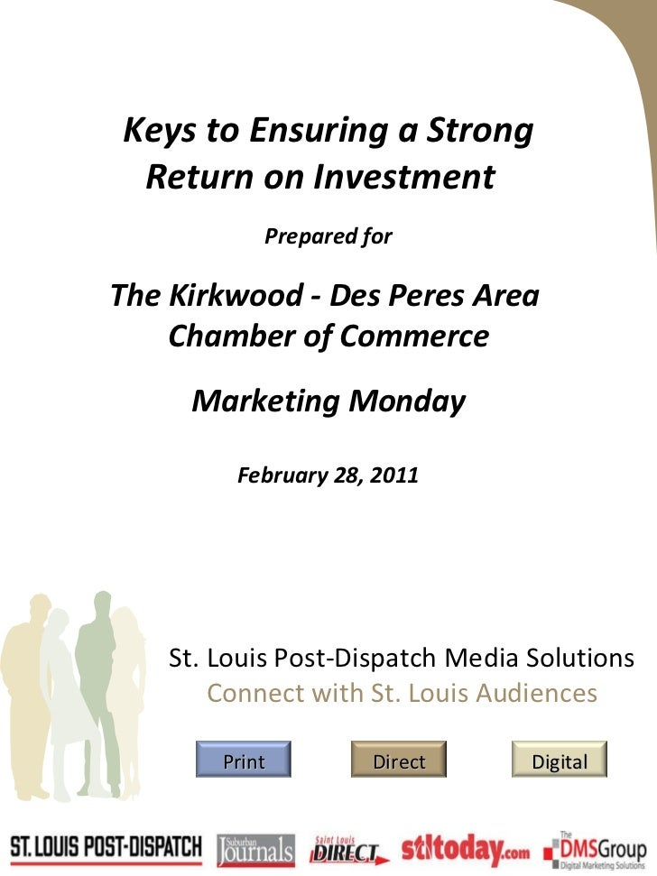 Keys to Ensuring a Strong Return on Investment  Prepared for The Kirkwood - Des Peres Area  Chamber of Commerce Marketing ...