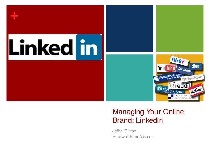 Managing Your Online Brand: Linkedin<br />Jeffrei Clifton<br />Rockwell Peer Advisor<br />