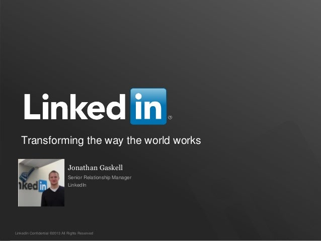 LinkedIn Confidential ©2013 All Rights ReservedTransforming the way the world worksJonathan GaskellSenior Relationship Man...