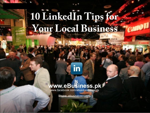 LOGO  10 LinkedIn Tips for Your Local Business  *www.eBusiness.pk www.facebook.com/ebusinessexperts Skype: ebusinessexpert...