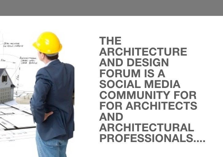 THEARCHITECTUREAND DESIGNFORUM IS ASOCIAL MEDIACOMMUNITY FORFOR ARCHITECTSANDARCHITECTURALPROFESSIONALS....