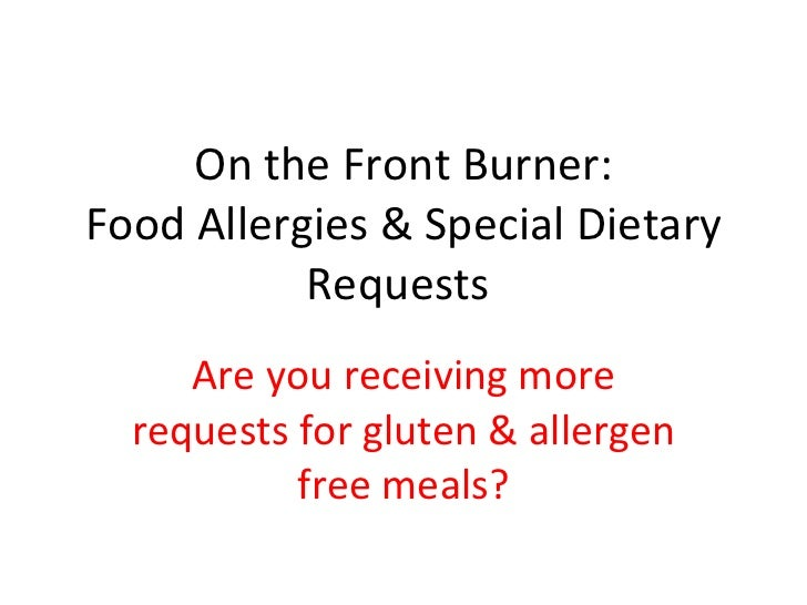 On the Front Burner: Food Allergies & Special Dietary Requests  Are you receiving more requests for gluten & allergen free...