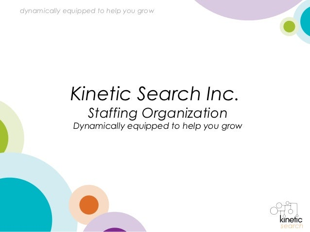 dynamically equipped to help you grow             Kinetic Search Inc.                  Staffing Organization              ...