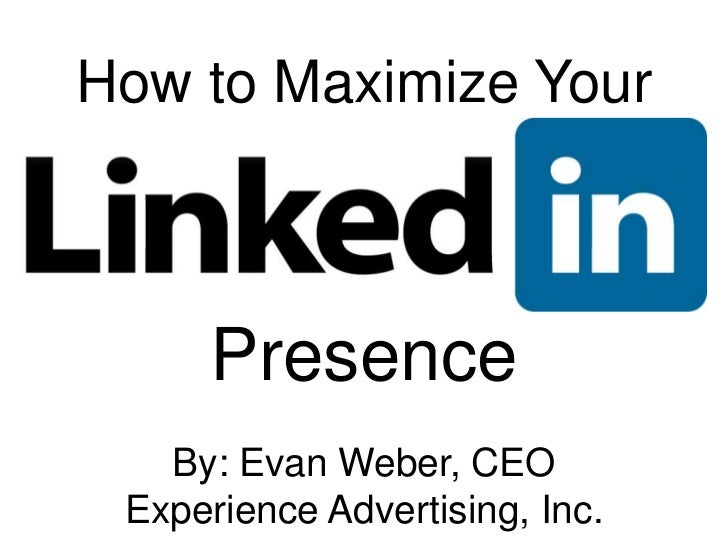How to Maximize Your<br />Presence<br />By: Evan Weber, CEO<br />Experience Advertising, Inc.<br />
