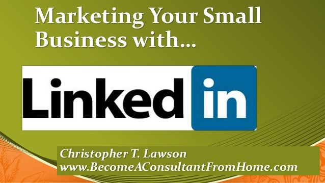 Marketing Your SmallBusiness with…  Christopher T. Lawson  www.BecomeAConsultantFromHome.com