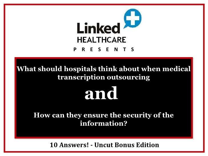 What should hospitals think about when medical transcription outsourcing 10 Answers! - Uncut Bonus Edition P  R  E  S  E  ...