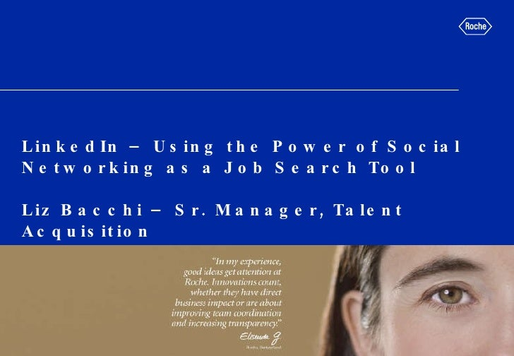 LinkedIn – Using the Power of Social Networking as a Job Search Tool Liz Bacchi – Sr. Manager, Talent Acquisition