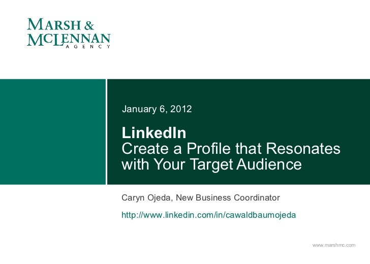 LinkedIn Create a Profile that Resonates with Your Target Audience January 6, 2012 Caryn Ojeda, New Business Coordinator h...