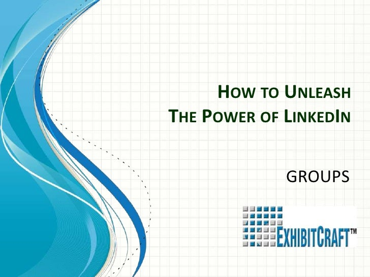HOW TO UNLEASHTHE POWER OF LINKEDIN             GROUPS