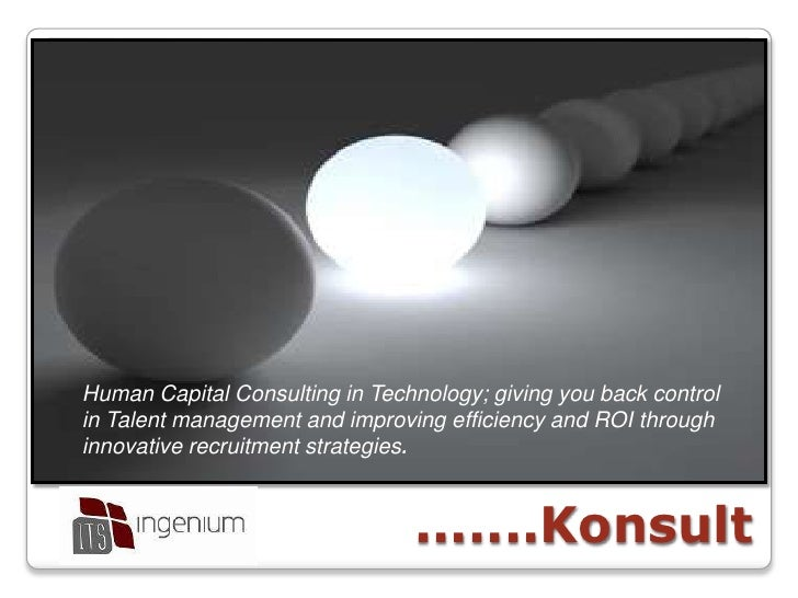 Human Capital Consulting in Technology; giving you back control in Talent management and improving efficiency and ROIthrou...