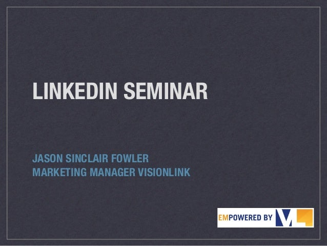 LINKEDIN SEMINAR JASON SINCLAIR FOWLER MARKETING MANAGER VISIONLINK