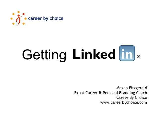 ®LinkedGetting in Megan Fitzgerald Expat Career & Personal Branding Coach Career By Choice www.careerbychoice.com