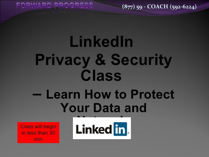 LinkedIn  Privacy & Security Class  –  Learn How to Protect Your Data and Network  Class will begin in less than 30 min