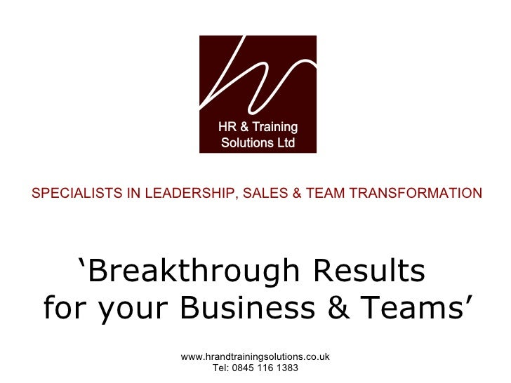 SPECIALISTS IN LEADERSHIP, SALES & TEAM TRANSFORMATION ' Breakthrough Results  for your Business & Teams'
