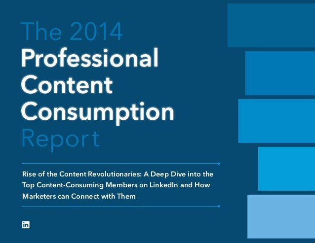 The 2014 Professional Content Consumption Report Rise of the Content Revolutionaries: A Deep Dive into the Top Content-Con...