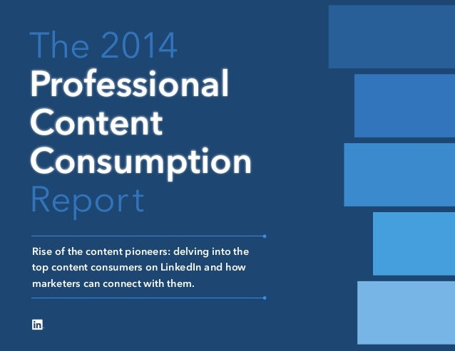 The 2014 Professional Content Consumption Report Rise of the content pioneers: delving into the top content consumers on L...