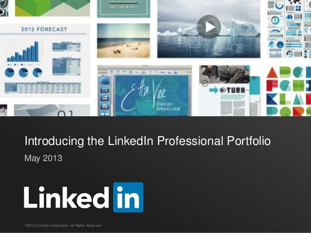 Introducing the LinkedIn Professional Portfolio May 2013 ©2013 LinkedIn Corporation. All Rights Reserved.
