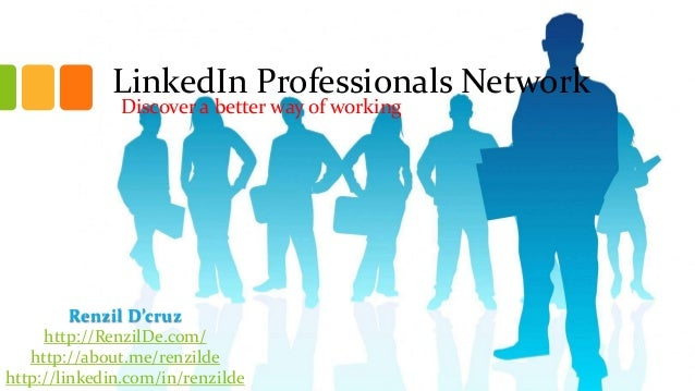 LinkedIn Professionals Network Discover a better way of working  Renzil D'cruz http://RenzilDe.com/ http://about.me/renzil...