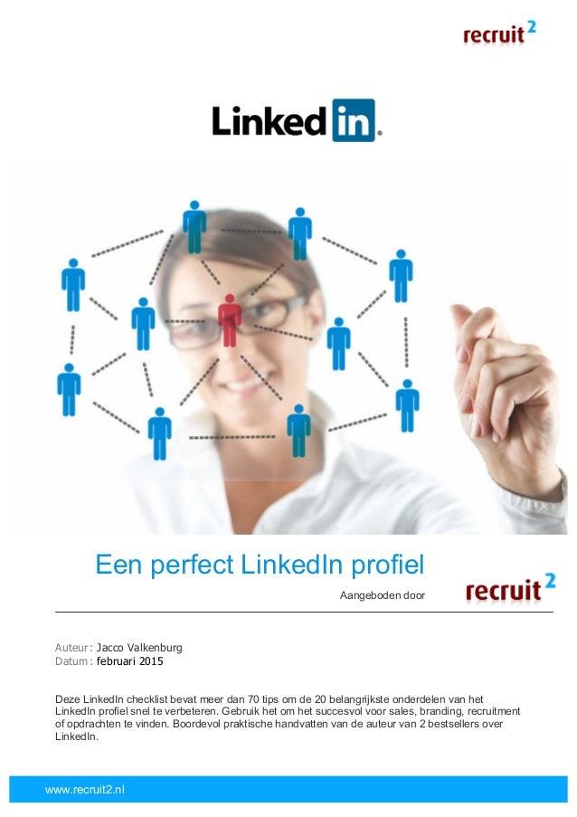 www.recruit2.nl Een perfect LinkedIn profiel Aangeboden door Recruit2 Auteur : Jacco Valkenburg Datum : februari 20...