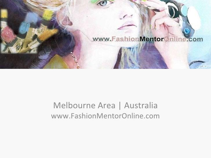 Melbourne Area   Australia www.FashionMentorOnline.com