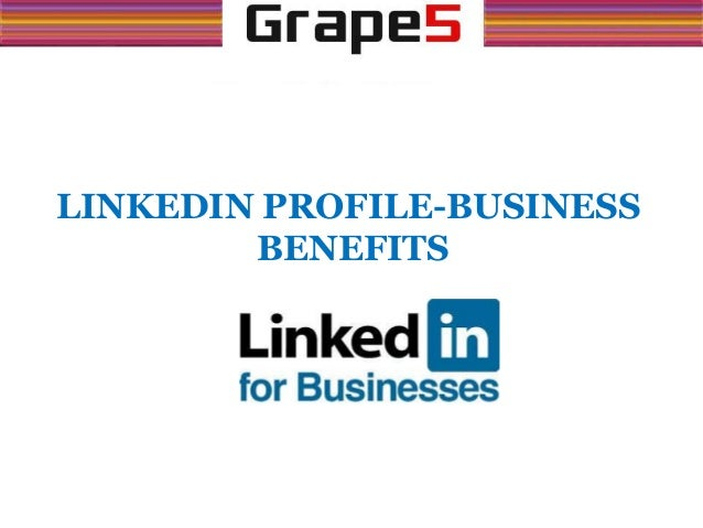 LINKEDIN PROFILE-BUSINESS BENEFITS
