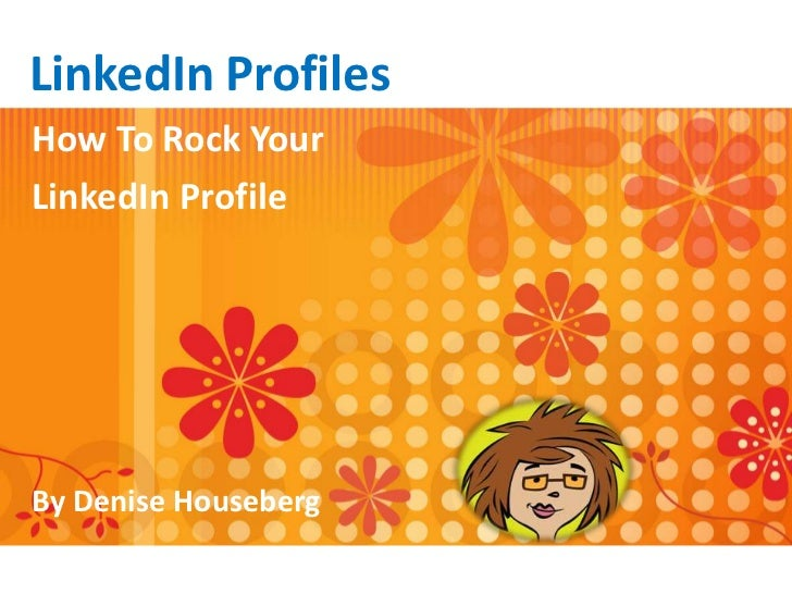 LinkedIn Profiles<br />How To Rock Your<br />LinkedIn Profile<br />By Denise Houseberg<br />