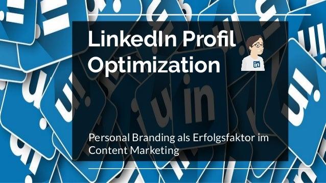 LinkedIn Profil Optimization Personal Branding als Erfolgsfaktor im Content Marketing