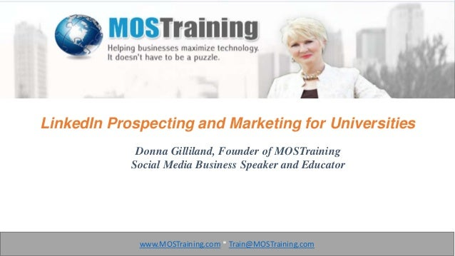 LinkedIn Prospecting and Marketing for Universities Donna Gilliland, Founder of MOSTraining Social Media Business Speaker ...
