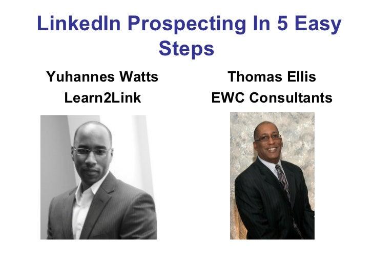 LinkedIn Prospecting In 5 Easy            StepsYuhannes Watts    Thomas Ellis  Learn2Link     EWC Consultants