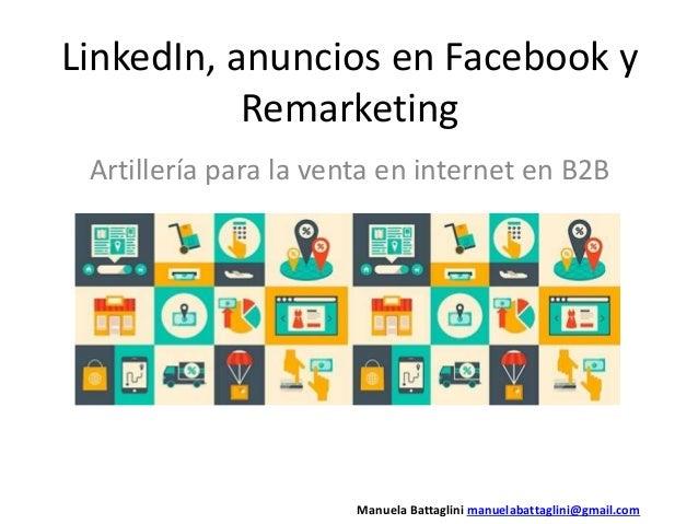 LinkedIn, anuncios en Facebook y Remarketing Artillería para la venta en internet en B2B Manuela Battaglini manuelabattagl...