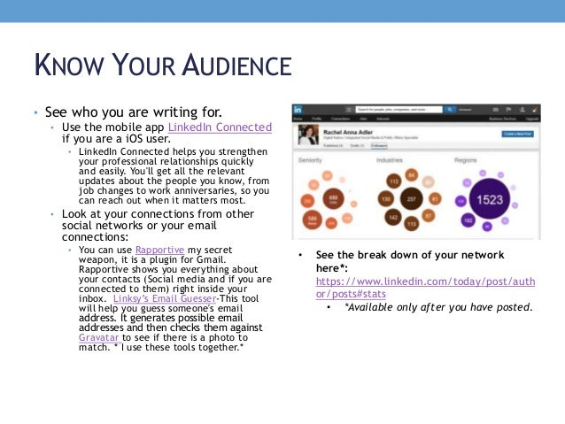 KNOW YOUR AUDIENCE • See who you are writing for. • Use the mobile app LinkedIn Connected if you are a iOS user. • LinkedI...
