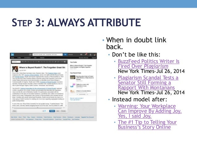 STEP 3: ALWAYS ATTRIBUTE • When in doubt link back. • Don't be like this: • BuzzFeed Politics Writer Is Fired Over Plagiar...
