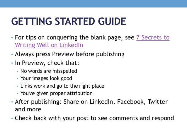 GETTING STARTED GUIDE • For tips on conquering the blank page, see 7 Secrets to Writing Well on LinkedIn • Always press Pr...