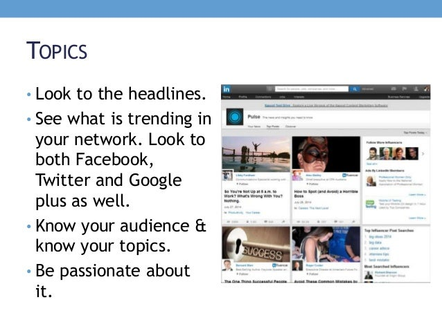 TOPICS • Look to the headlines. • See what is trending in your network. Look to both Facebook, Twitter and Google plus as ...