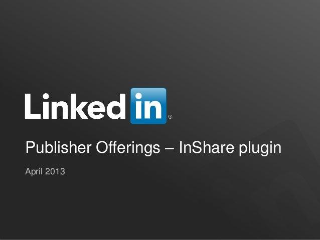 Publisher Offerings – InShare pluginApril 2013