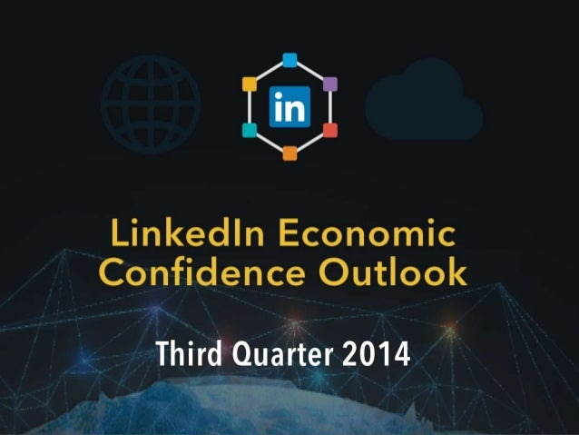About the Survey  The LinkedIn Economic Confidence Outlook is a survey of Global  Business Leaders. The survey was conduct...