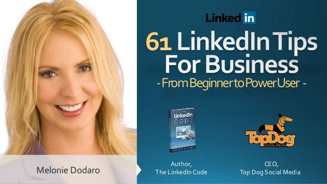 61 -FromBeginnertoPowerUser - Author, The LinkedInCode CEO, Top Dog Social MediaMelonie Dodaro