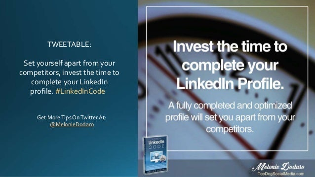 TWEETABLE: Set yourself apart from your competitors, invest the time to complete your LinkedIn profile. #LinkedInCode Get ...