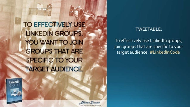 TWEETABLE: To effectively use LinkedIn groups, join groups that are specific to your target audience. #LinkedInCode