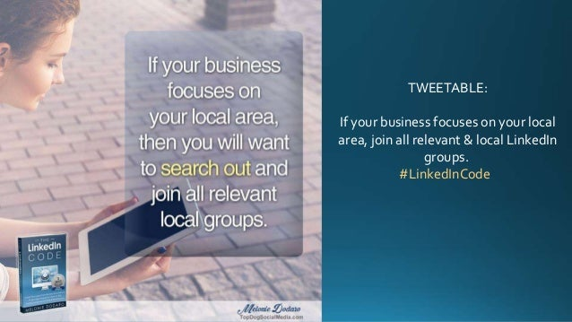 TWEETABLE: If your business focuses on your local area, join all relevant & local LinkedIn groups. #LinkedInCode