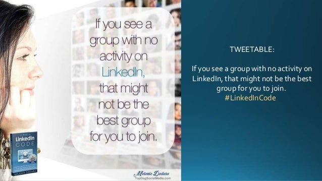 TWEETABLE: If you see a group with no activity on LinkedIn, that might not be the best group for you to join. #LinkedInCode
