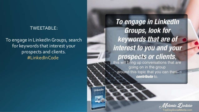 TWEETABLE: To engage in LinkedIn Groups, search for keywords that interest your prospects and clients. #LinkedInCode
